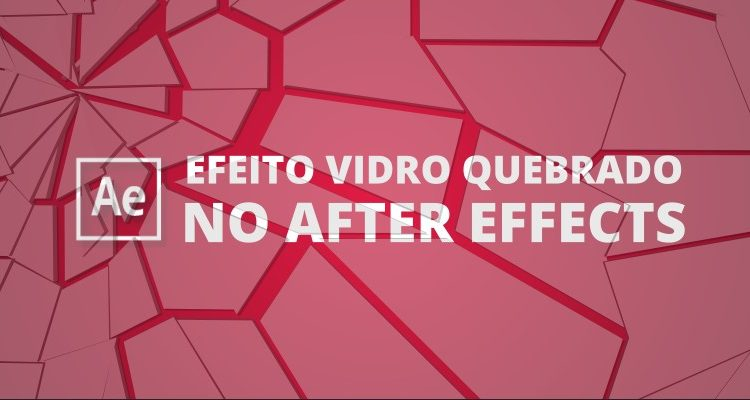 Efeito vidro quebrado no After Effects