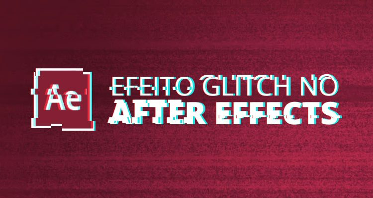 Como fazer o Efeito Glitch no After Effects