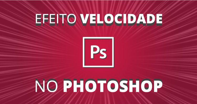 Efeito Velocidade no Photoshop